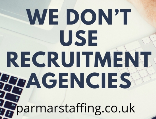 We don't use recruitment agencies, they are too expensive!